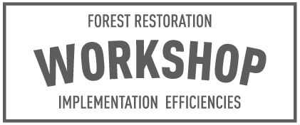 Forest Restoration Implementation Efficiencies Workshop